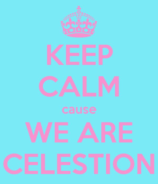 KEEP CALM cause WE ARE CELESTION