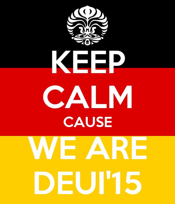 KEEP CALM CAUSE WE ARE DEUI'15