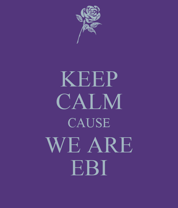 KEEP CALM CAUSE WE ARE EBI