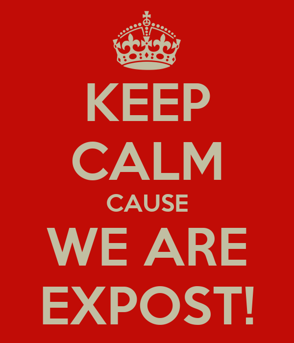 KEEP CALM CAUSE WE ARE EXPOST!