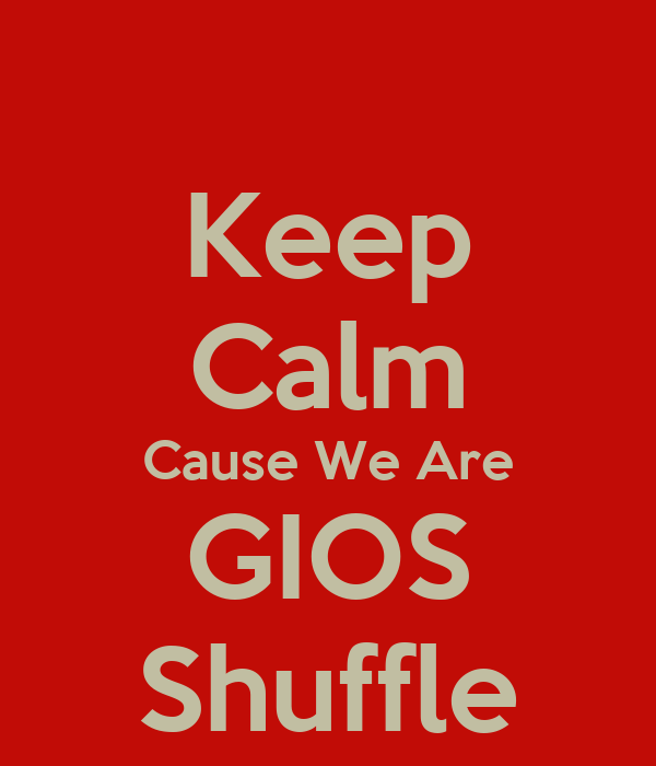 Keep Calm Cause We Are GIOS Shuffle