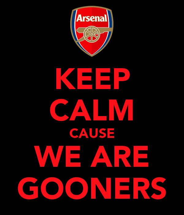 KEEP CALM CAUSE WE ARE GOONERS