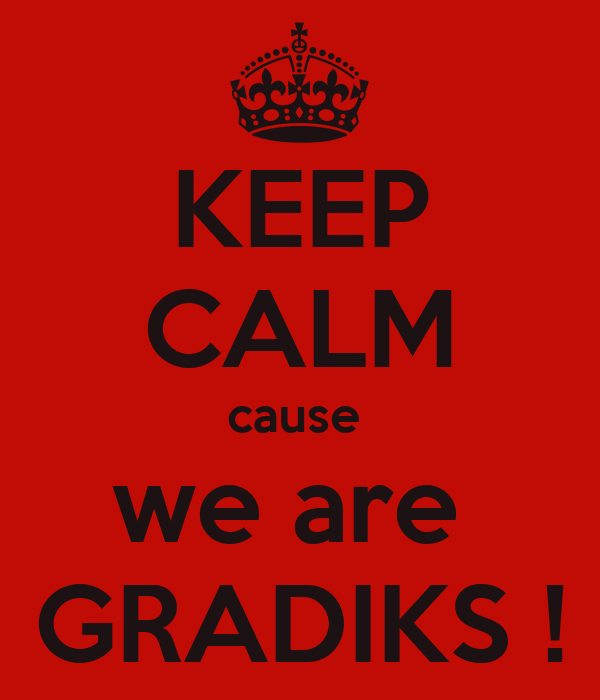 KEEP CALM cause  we are  GRADIKS !