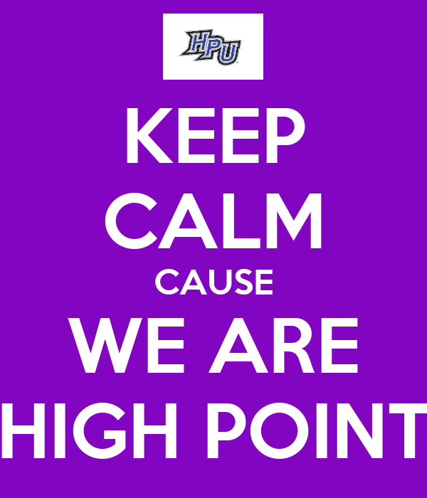 KEEP CALM CAUSE WE ARE HIGH POINT