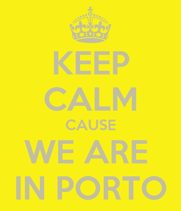 KEEP CALM CAUSE WE ARE  IN PORTO