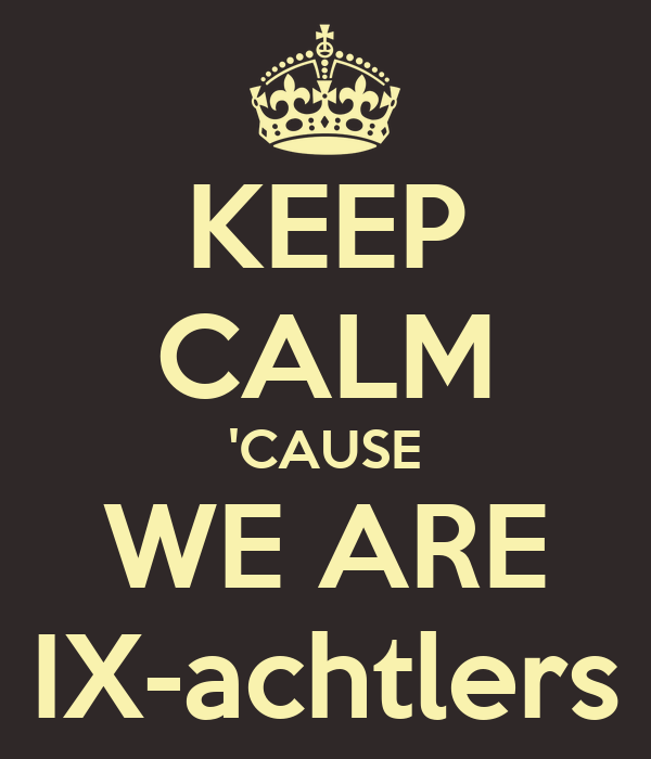 KEEP CALM 'CAUSE WE ARE IX-achtlers