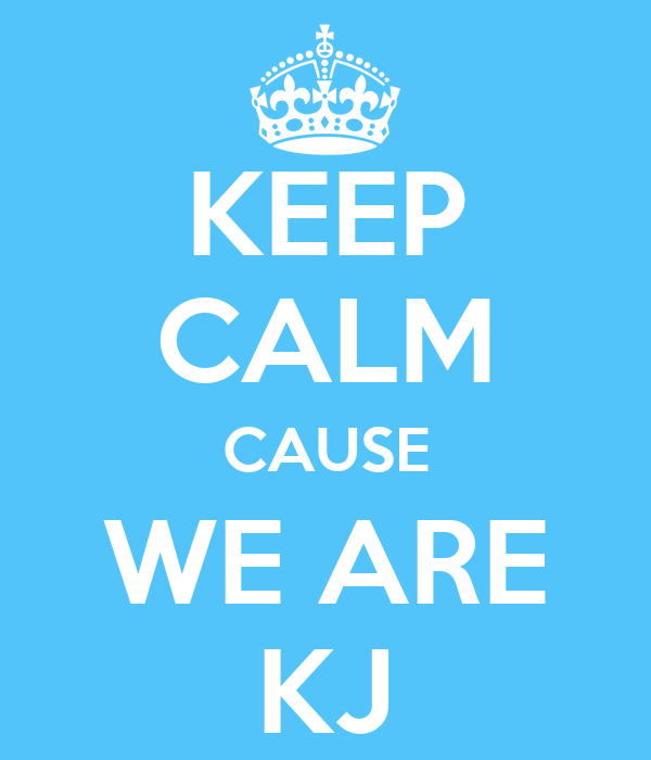 KEEP CALM CAUSE WE ARE KJ