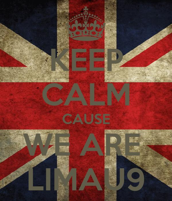 KEEP CALM CAUSE WE ARE  LIMAU9