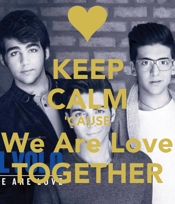 KEEP CALM 'CAUSE We Are Love TOGETHER