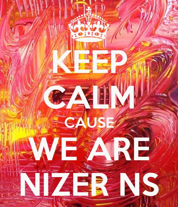 KEEP CALM CAUSE WE ARE NIZER NS