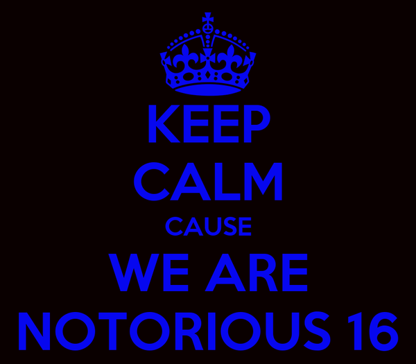 KEEP CALM CAUSE WE ARE NOTORIOUS 16