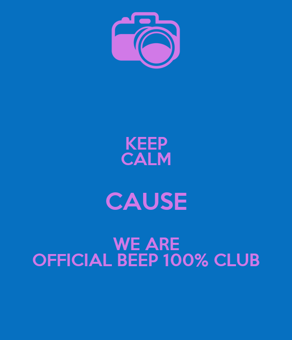 KEEP CALM CAUSE WE ARE OFFICIAL BEEP 100% CLUB