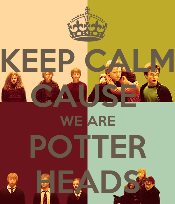 KEEP CALM CAUSE  WE ARE POTTER HEADS