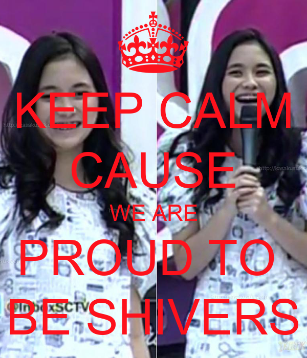 KEEP CALM CAUSE WE ARE PROUD TO  BE SHIVERS