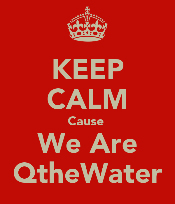 KEEP CALM Cause  We Are QtheWater