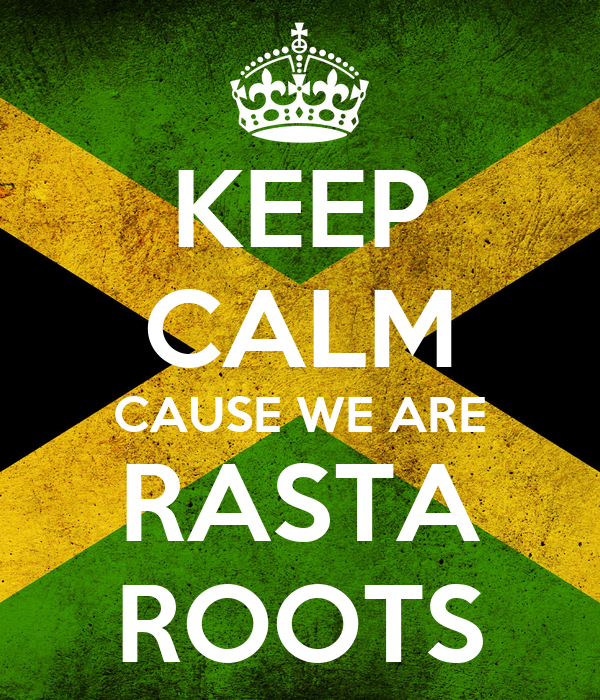 KEEP CALM CAUSE WE ARE RASTA ROOTS
