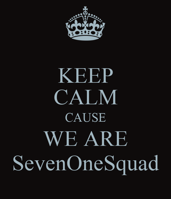 KEEP CALM CAUSE WE ARE SevenOneSquad