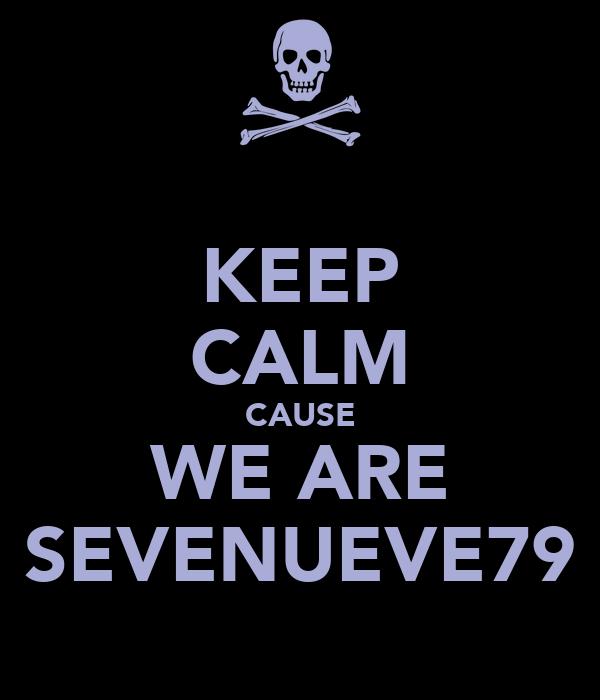 KEEP CALM CAUSE WE ARE SEVENUEVE79