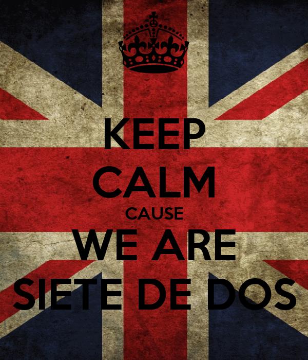 KEEP CALM CAUSE WE ARE SIETE DE DOS