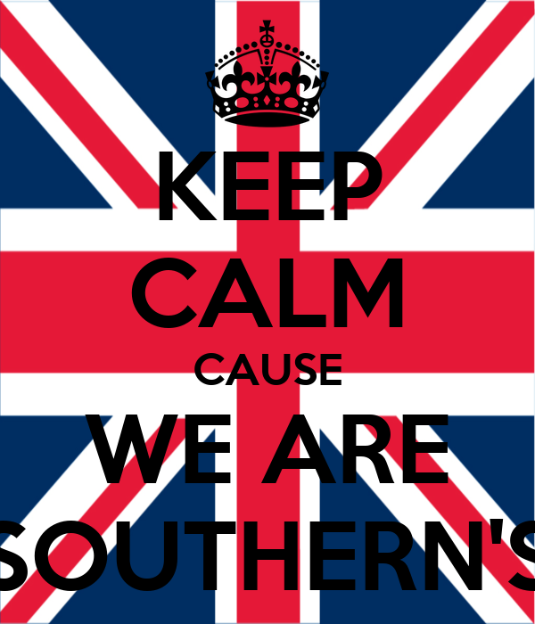 KEEP CALM CAUSE WE ARE SOUTHERN'S