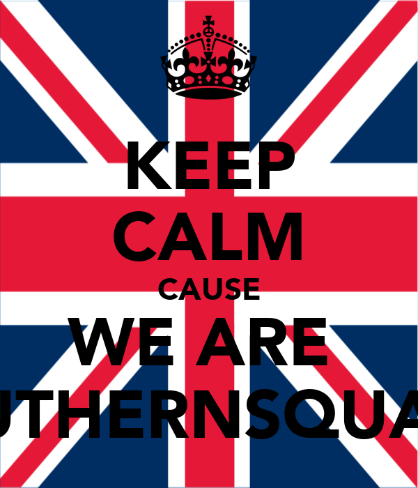 KEEP CALM CAUSE WE ARE  SOUTHERNSQUAD'S
