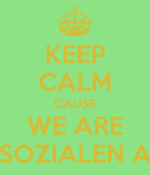 KEEP CALM CAUSE WE ARE SOZIALEN A