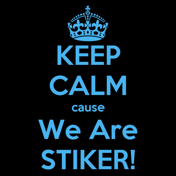 KEEP CALM cause We Are STIKER!
