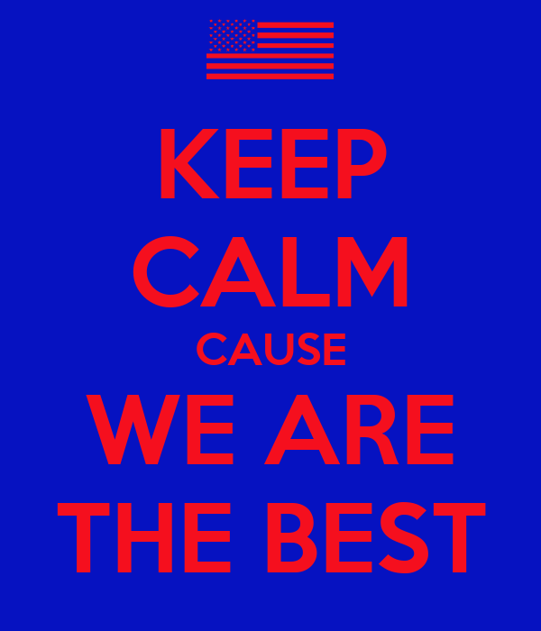 KEEP CALM CAUSE WE ARE THE BEST