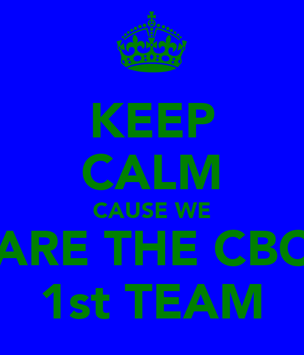 KEEP CALM CAUSE WE ARE THE CBC 1st TEAM