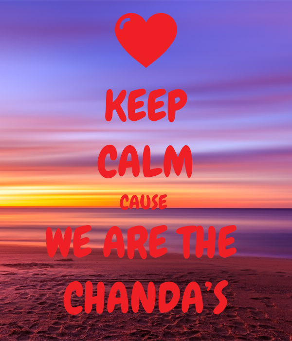 KEEP CALM CAUSE  WE ARE THE  CHANDA'S