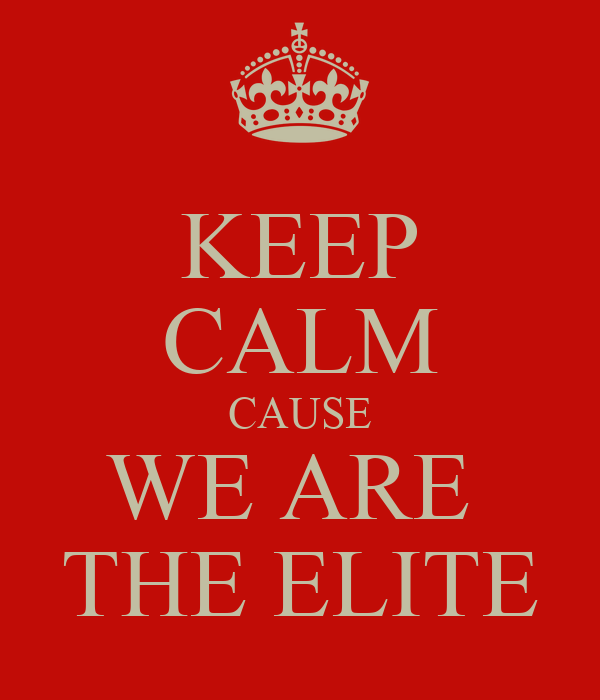 KEEP CALM CAUSE WE ARE  THE ELITE