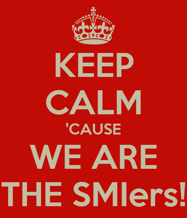 KEEP CALM 'CAUSE WE ARE THE SMIers!
