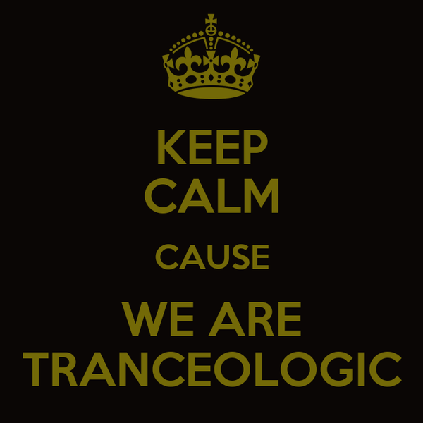 KEEP CALM CAUSE WE ARE TRANCEOLOGIC