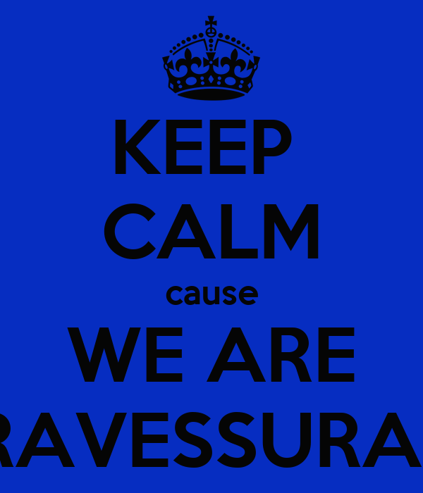 KEEP  CALM cause WE ARE TRAVESSURA13