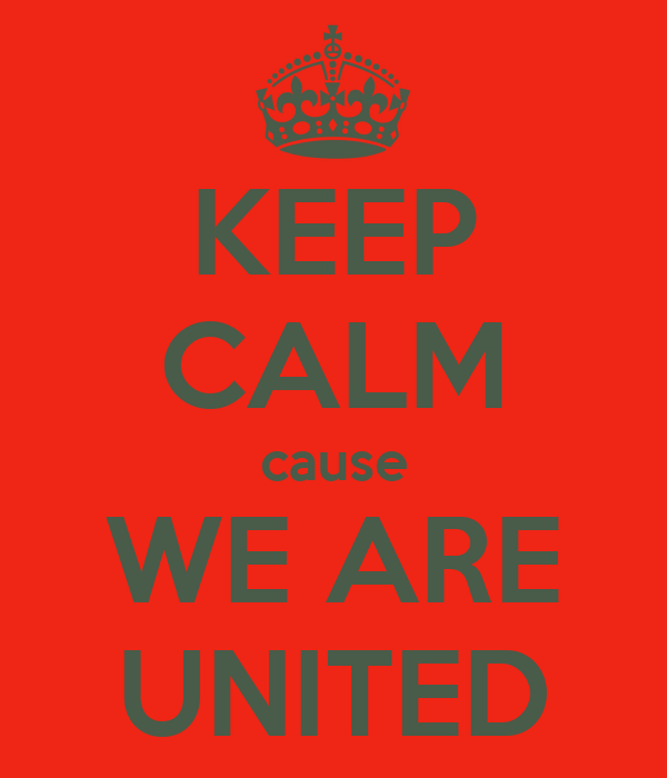 KEEP CALM cause WE ARE UNITED