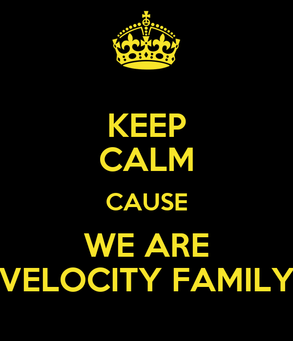 KEEP CALM CAUSE WE ARE VELOCITY FAMILY