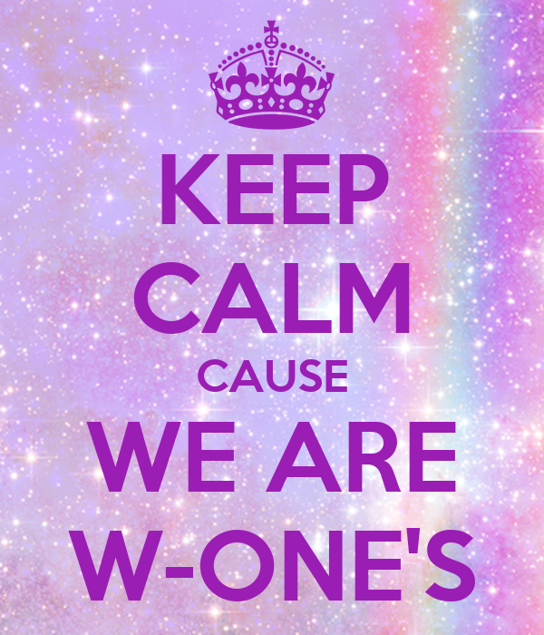 KEEP CALM CAUSE WE ARE W-ONE'S