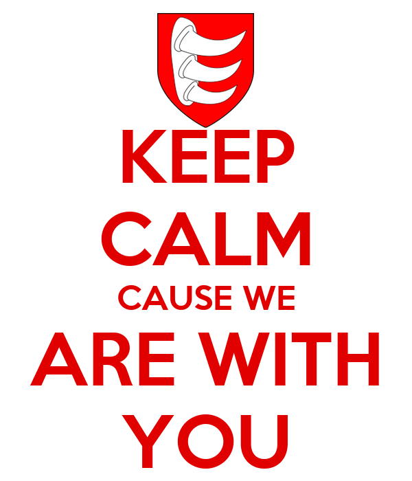 KEEP CALM CAUSE WE ARE WITH YOU