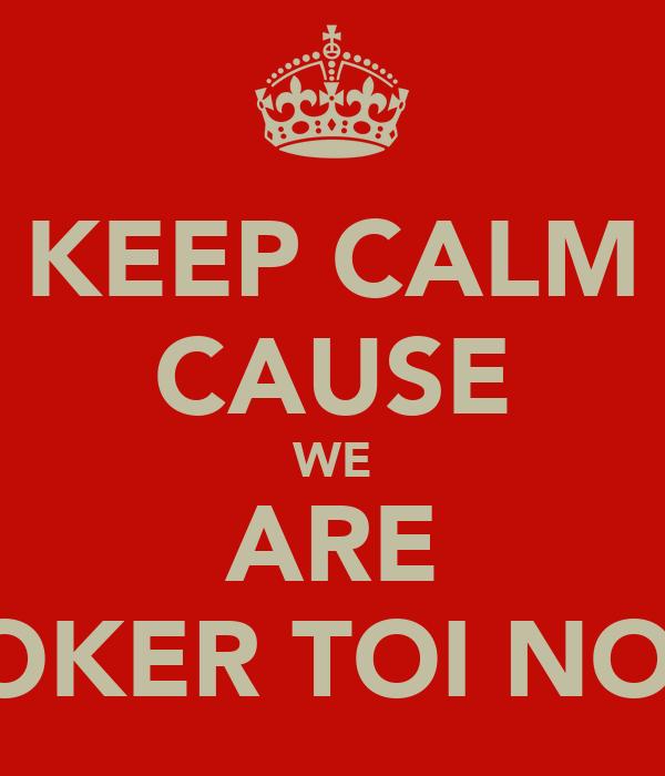 KEEP CALM CAUSE WE ARE YOKER TOI NO.1