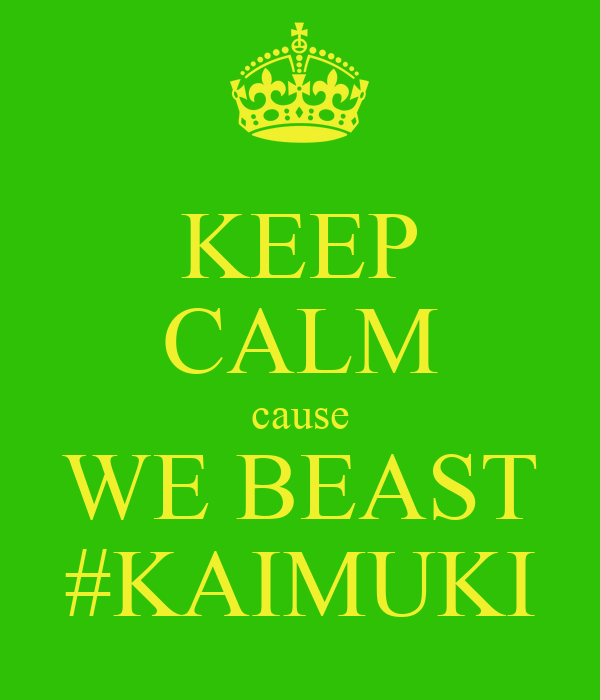KEEP CALM cause WE BEAST #KAIMUKI