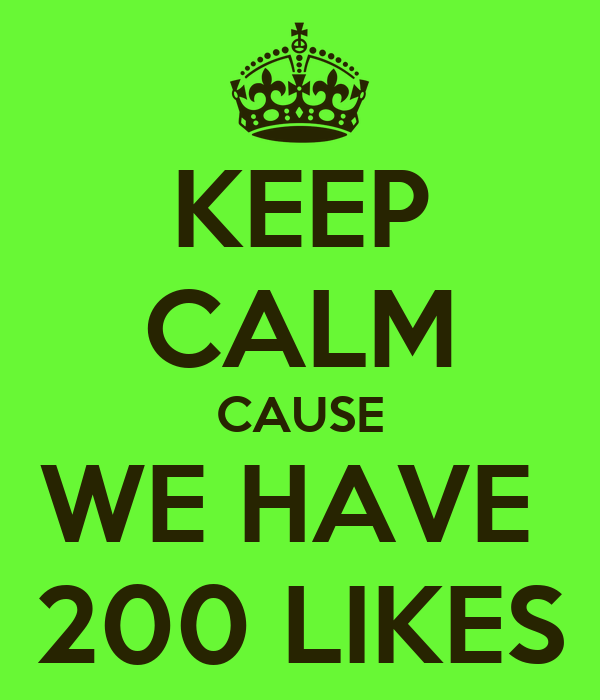 KEEP CALM CAUSE WE HAVE  200 LIKES