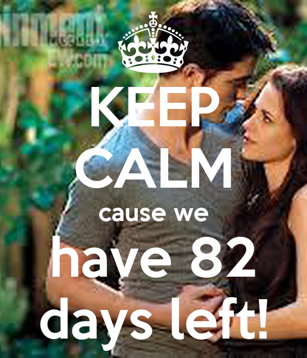 KEEP CALM cause we have 82 days left!