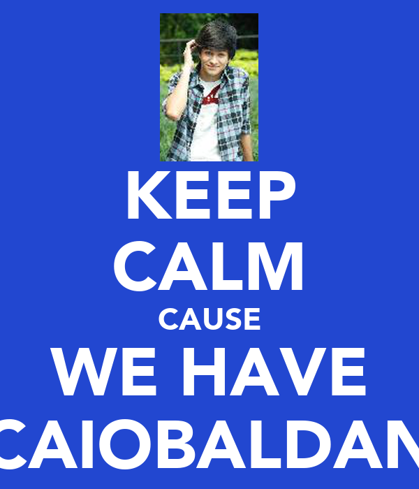 KEEP CALM CAUSE WE HAVE CAIOBALDAN