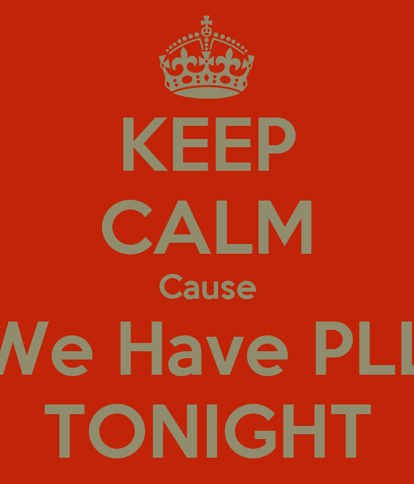 KEEP CALM Cause We Have PLL TONIGHT