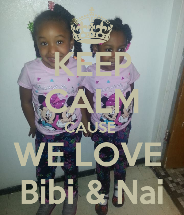 KEEP CALM CAUSE  WE LOVE  Bibi & Nai