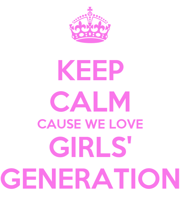 KEEP CALM CAUSE WE LOVE GIRLS' GENERATION