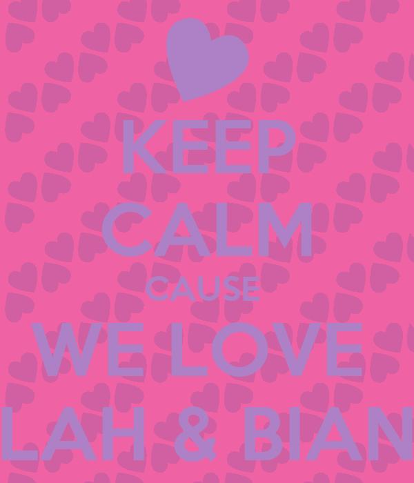 KEEP CALM CAUSE  WE LOVE  NAILAH & BIANCA