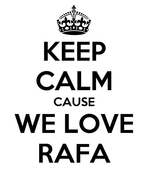 KEEP CALM CAUSE WE LOVE RAFA