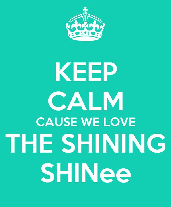 KEEP CALM CAUSE WE LOVE THE SHINING SHINee