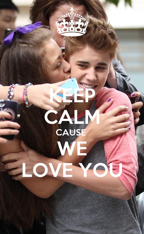 KEEP CALM CAUSE  WE LOVE YOU